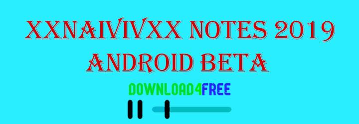 xxnaivivxx notes 2019 android beta